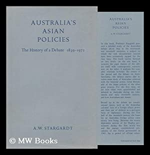 Australia's Asian Policies : the History of a Debate, 1839-1972: Stargardt, A. W