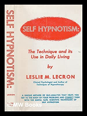 Self Hypnotism: the Technique and its Use in Daily Living: Lecron, Leslie M. (1892-1972)