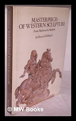 Masterpieces of Western Sculpture : from Medieval: Hibbard, Howard