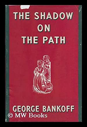 The Shadow on the Path, by George Bankoff [Pseud. I. E. George Alexis Milkomanovich Milkomane]: ...