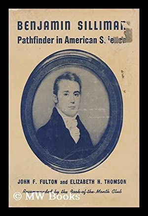 Benjamin Silliman, 1779-1864, Pathfinder in American Science,: Fulton, John F.