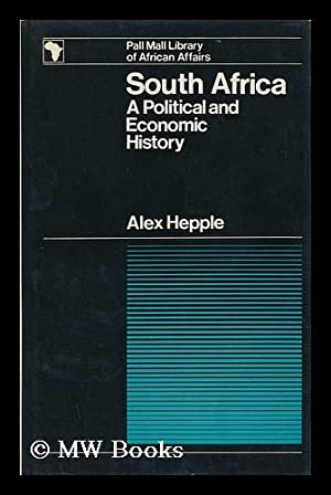South Africa: a Political and Economic History: Hepple, Alexander (1904-)
