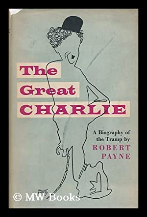 The Great Charlie [By] Robert Payne. Foreword by G. W. Stonier: Payne, Robert