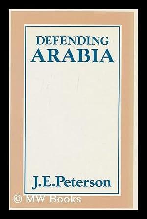 Defending Arabia / J. E. Peterson: Peterson, John