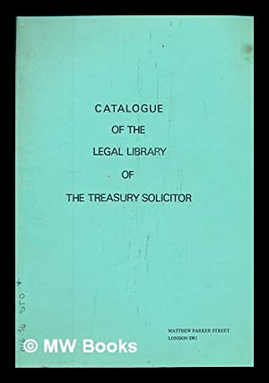 Catalogue of the Legal Library of the Treasury Solicitor / compiled by R. Toole Stott: Great ...