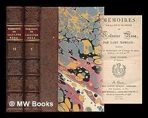 Memoires sur la vie et le siecle de Salvator Rosa / par Lady Morgan; traduits par le ...