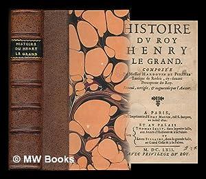 Histoire du Roy Henry le Grand / composee par Messire Hardouyn de Perefixe ; reveue, corrigee, &amp...