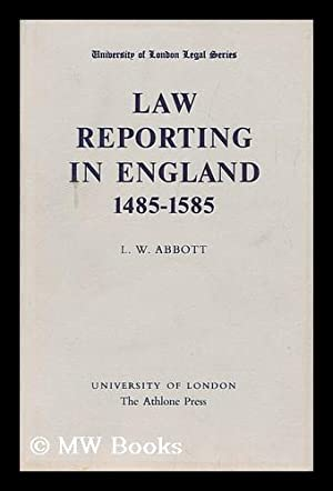 Law Reporting in England 1485-1585, by L. W. Abbott.: Abbott, L. W.