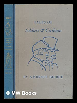 Tales of Soldiers & Civilians, by Ambrose Bierce, Edited with an Introduction by Joseph Henry ...