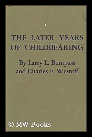 The Later Years of Childbearing: Bumpass, Larry L. & Westoff, Charles F (Joint Author)