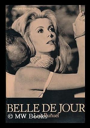 Belle De Jour; a Film. English Translation and Description of Action by Robert Adkinson: Bunuel, ...