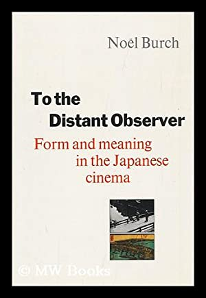 To the Distant Observer : Form and Meaning in the Japanese Cinema / Noel Burch ; Rev. and ...