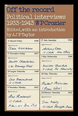 Off the Record; Political Interviews 1933-1943, Edited with an Introduction by A. J. P. Taylor: ...