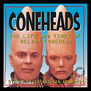 Coneheads : the Life and Times of Beldar Conehead, As Told to Gorman Seedling, INS Commissioner, ...