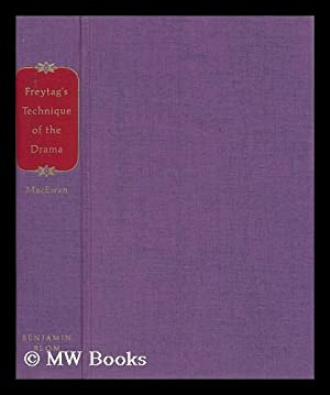 Freytag's Technique of the Drama; an Exposition of Dramatic Composition and Art. an Authorized...