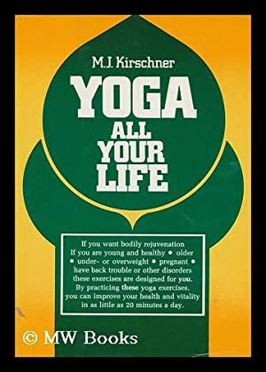 Yoga all Your Life / M. J. Kirschner ; Translated by Lilian K. Donat - [Uniform Title: Kunst, ...