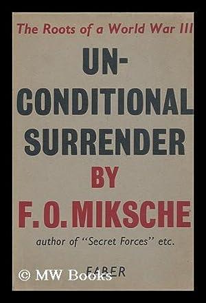 Unconditional Surrender : the Roots of a World War III: Miksche, Ferdinand Otto (1905-?)