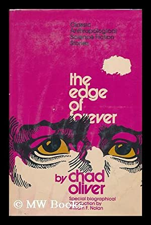 The Edge of Forever; Classic Anthropological Science Fiction [By] Chad Oliver. with a Biographical ...