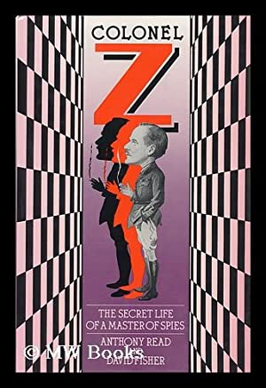Colonel Z : the Life and Times of a Master of Spies / Anthony Read and David Fisher: Read, Anthony