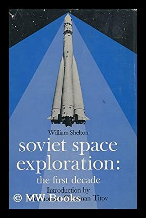 Soviet Space Exploration; the First Decade, by William Shelton. Introd. by Gherman Titov: Shelton, ...