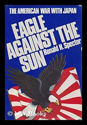 Eagle against the sun : the American War with Japan / Ronald H. Spector: Spector, Ronald H.