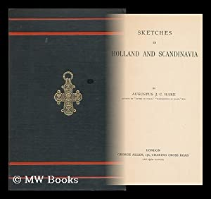 Sketches in Holland and Scandinavia, by Augustus J. C. Hare: Hare, Augustus J. C. (1834-1903)