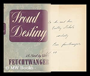 Proud Destiny, a Novel. [Tr. by Moray: Feuchtwanger, Lion (1884-1958)