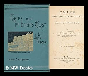 Chips from the Earth's Crust : Or, Short Studies in Natural Science / by John Gibson . . . with...