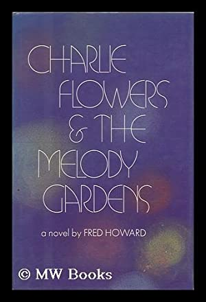 Charlie Flowers & the Melody Gardens: Howard, Fred Steven