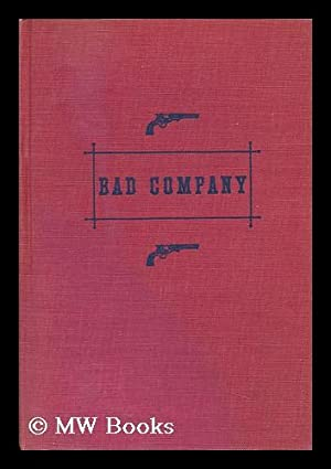 Bad Company; the Story of California's Legendary and Actual Stage-Robbers, Bandits, Highwaymen...