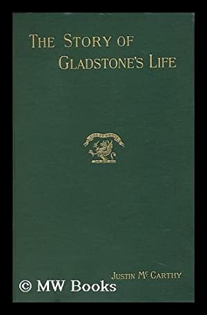 The Story of Gladstone's Life: McCarthy, Justin (1830-1912)