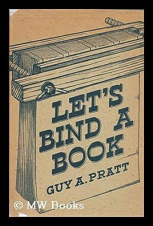 Let's Bind a Book: Pratt, Guy A.