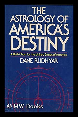 The Astrology of America's Destiny: Rudhyar, Dane (1895-1985)