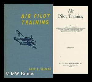 Air Pilot Training: Shields, Bert A