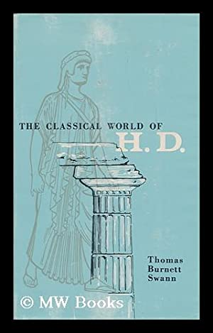 The Classical World of H. D.: Swann, Thomas Burnett