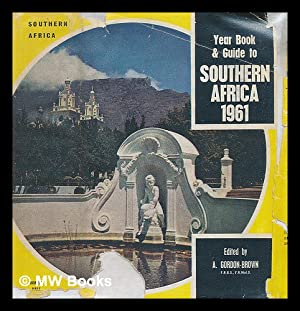 The year book and guide to southern Africa 1961: Gordon-Brown, Alfred