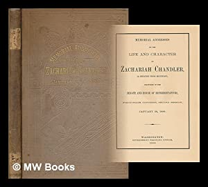 Memorial addresses on the life and character of Zachariah Chandler, (a senator from Michigan), ...
