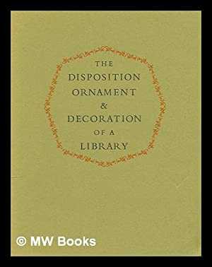 The disposition, ornament and decoration of a library : two chapters taken from John Evelyn's ...