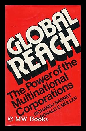 Global Reach : the Power of the Multinational Corporations / Richard J. Barnet, Ronald E. ...