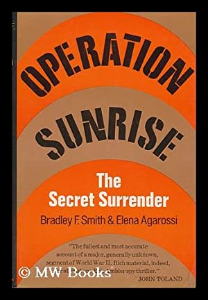 Operation Sunrise : the Secret Surrender / by Bradley F. Smith and Elena Agarossi: Smith, ...