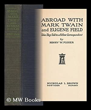 Abroad with Mark Twain and Eugene Field : Tales They Told to a Fellow Correspondent / by Henry...
