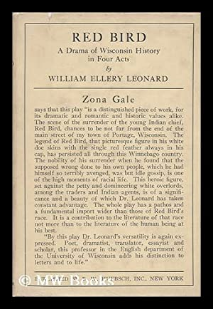 Red Bird; a Drama of Wisconsin History in Four Acts, by William Ellery Leonard: Leonard, William ...