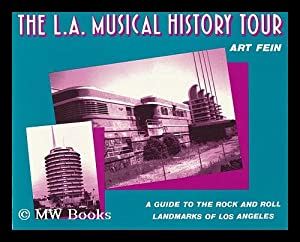 The L. A. Musical History Tour : a Guide to the Rock and Roll Landmarks of Los Angeles / Art ...