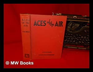 Aces of the Air; Introduction by Captain Eddie Rickenbacker; Edited by Joseph Lewis French: French,...