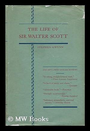The Life of Sir Walter Scott, by Stephen Gwynn: Gwynn, Stephen Lucius
