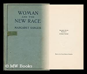 Woman and the New Race / by Margaret Sanger, with a Preface by Havelock Ellis: Sanger, ...