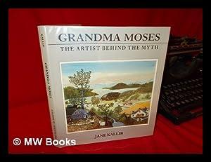 Grandma Moses, the Artist Behind the Myth: Kallir, Jane