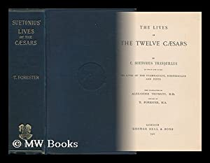 The Lives of the Twelve Cæsars, by C. Suetonius Tranquillus . to Which Are Added His Lives of...