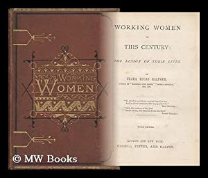 Working Women of This Century : the Lesson of Their Lives / by Clara Lucas Balfour: Balfour, Clara ...