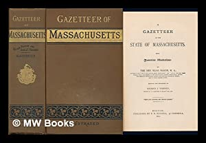 A Gazetteer of the State of Massachusetts; with Numerous Illustrations by the Rev. Elias Nason: ...